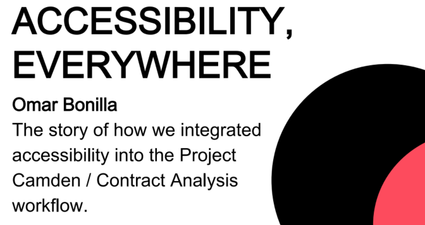Accessibility Everywhere, The story of how we integrated accessibility into the Project Camden workflow, also known as Contract Analysis.